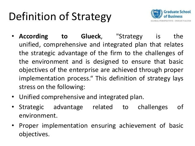 "Definition of Strategy• According to Glueck, ""Strategy is theunified, comprehensive and integrated plan that relatesthe st..."