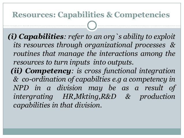 the sustainable competitive advantage of the strategic capabilities and core competences through vri Management strategy/analyzing resources and capabilities from wikibooks, open books for an open world but they are many times the only source of sustainable competitive advantage (ie brand, technology, information, culture core competences.