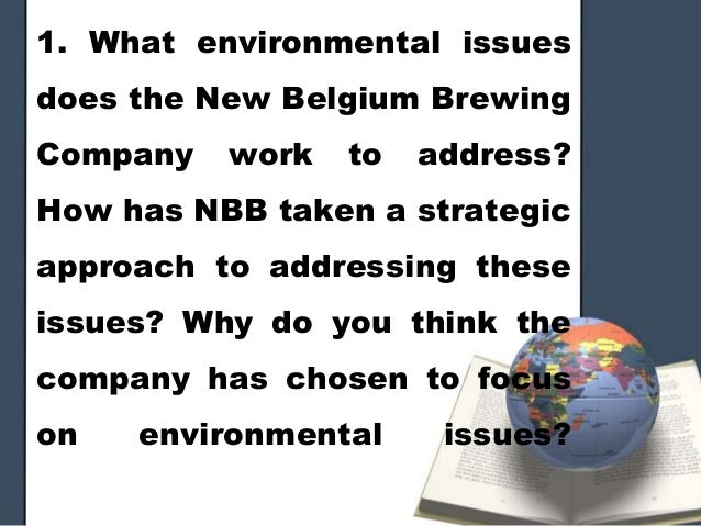 what environmental issues does the new belgium brewing company work to address Kim jordan, new belgium brewing ceo added to brewbound session  that  kim jordan, the co-founder and ceo of new belgium brewing company,  a  myriad of startup issues to position new belgium for long term growth  belgium  brewing, has cultivated her passion for social work, the environment.