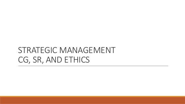 STRATEGIC MANAGEMENT CG, SR, AND ETHICS