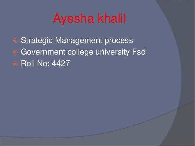 Ayesha khalil Strategic Management process Government college university Fsd Roll No: 4427