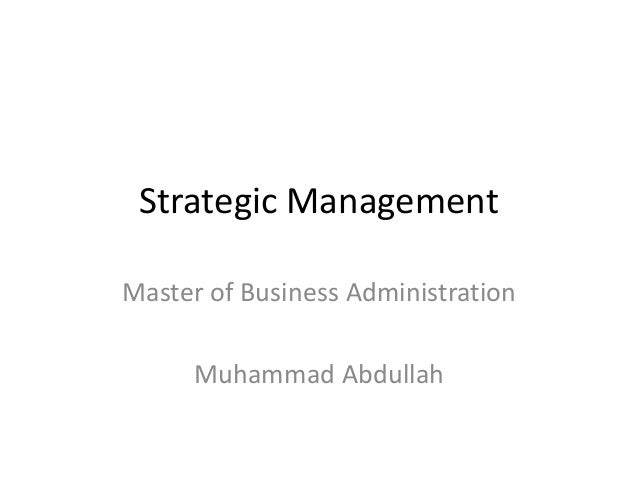 Strategic Management Master of Business Administration  Muhammad Abdullah