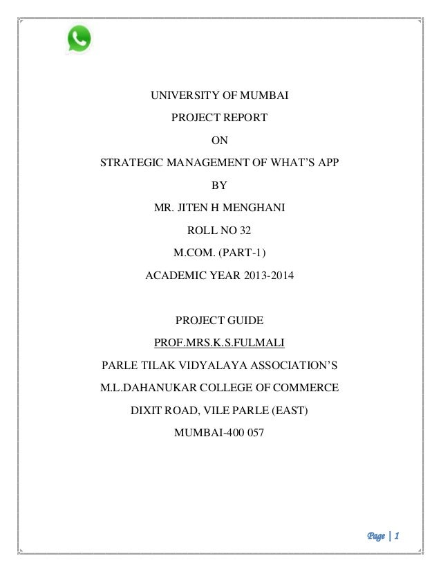 Page | 1 UNIVERSITY OF MUMBAI PROJECT REPORT ON STRATEGIC MANAGEMENT OF WHAT'S APP BY MR. JITEN H MENGHANI ROLL NO 32 M.CO...