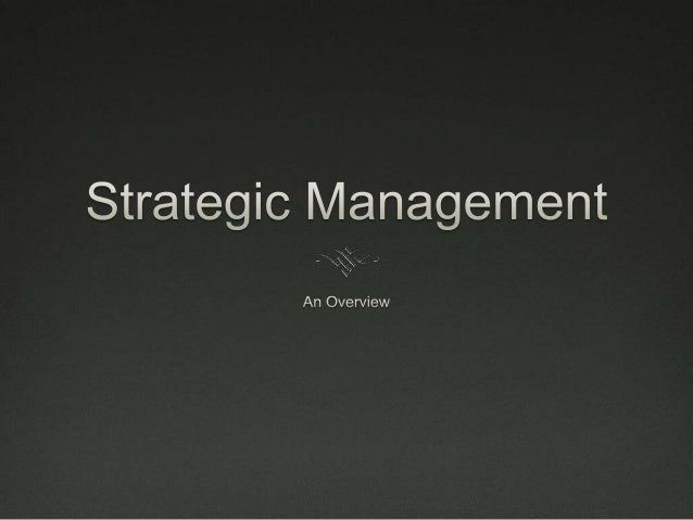 What is Strategic Management  Strategic Management is what managers do to develop the organization's strategies.  Strate...