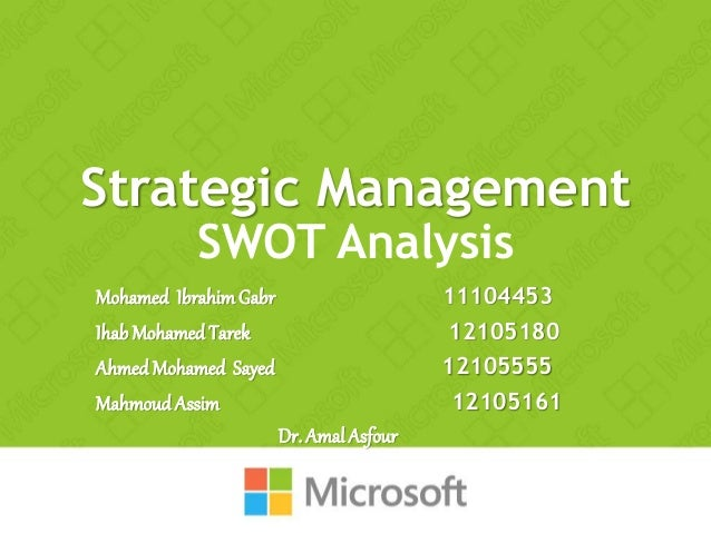 Strategic Management SWOT Analysis Mohamed IbrahimGabr 11104453 IhabMohamed Tarek 12105180 Ahmed Mohamed Sayed 12105555 Ma...