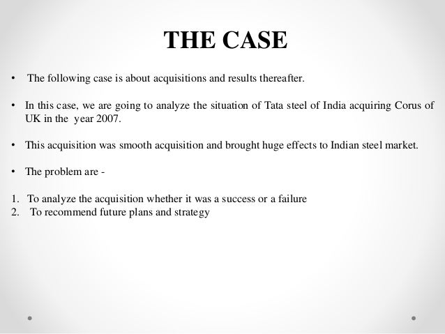 """corporate strategy tata corus acquisition marketing essay Marketing essay - strategic analysis of tata group  tata group is one of the  most renowned and prominent business groups in india  entered in the uk  market through its acquisition of """"tetley group"""" and """"corus steel."""