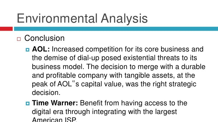 Environmental Analysis   Conclusion     AOL: Increased competition for its core business and      the demise of dial-up ...