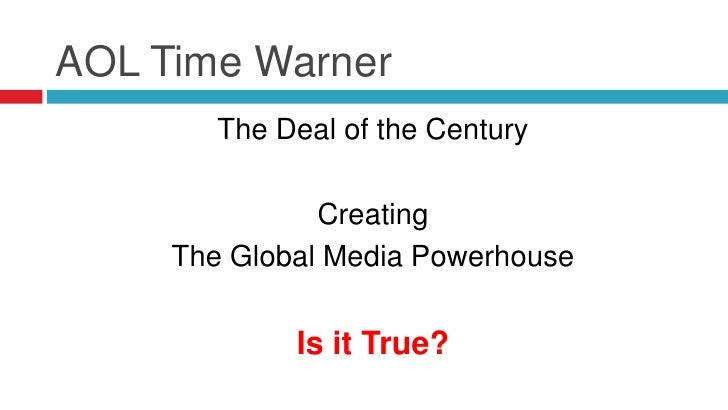 AOL Time Warner        The Deal of the Century               Creating     The Global Media Powerhouse             Is it Tr...