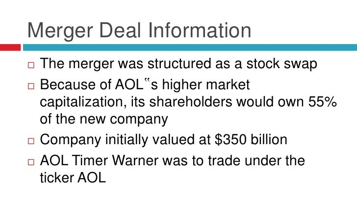 """Merger Deal Information   The merger was structured as a stock swap   Because of AOL""""s higher market    capitalization, ..."""