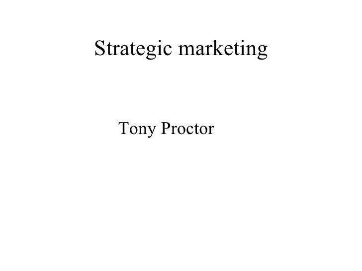 Strategic marketing  Tony Proctor