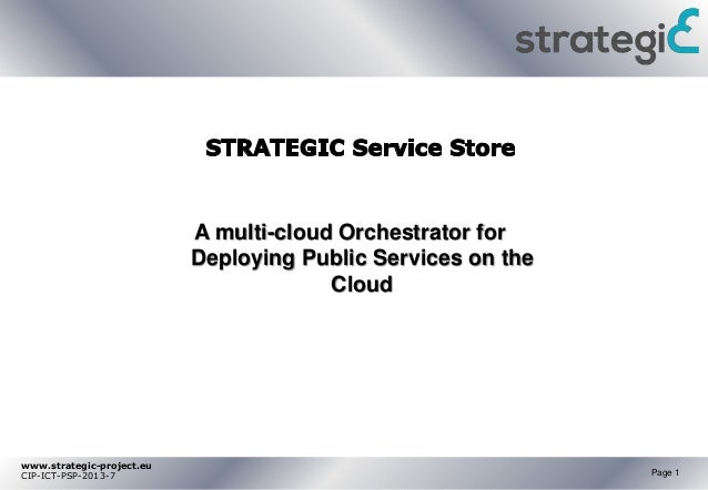 www.strategic-project.eu CIP-ICT-PSP-2013-7 Page 1 A multi-cloud Orchestrator for Deploying Public Services on the Cloud