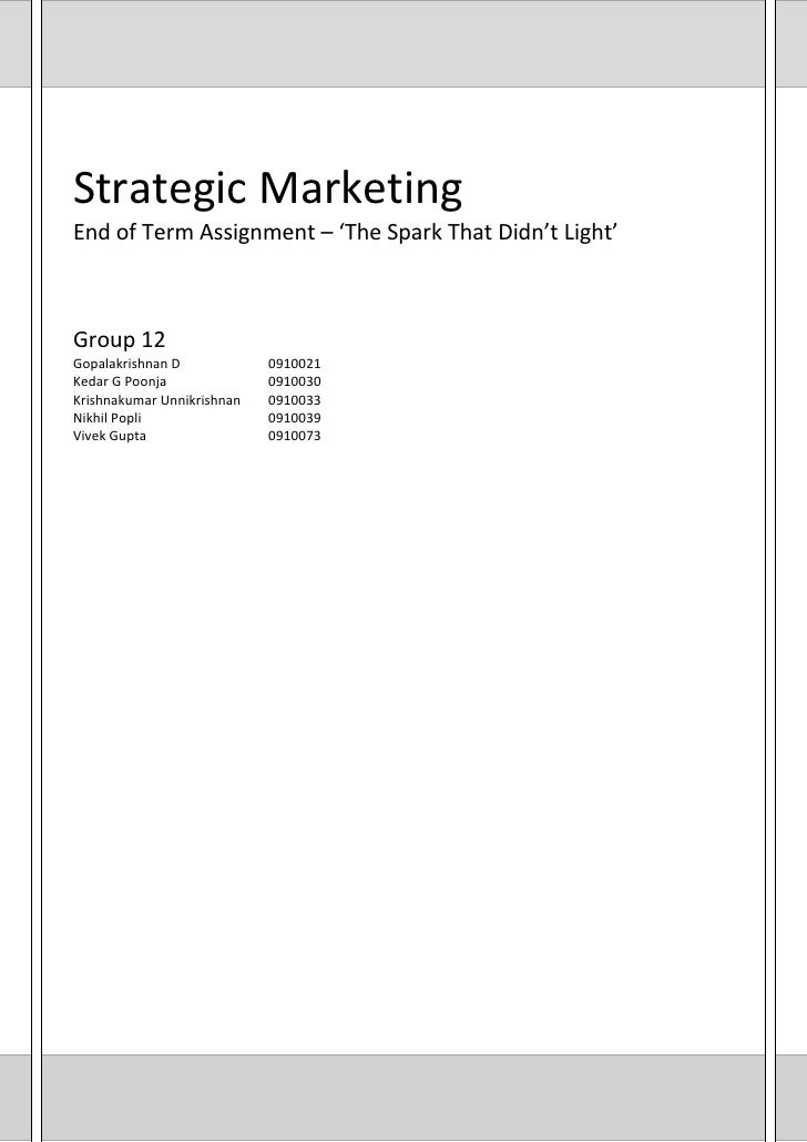 Strategic Marketing End of Term Assignment – 'The Spark That Didn't Light'    Group 12 Gopalakrishnan D            0910021...