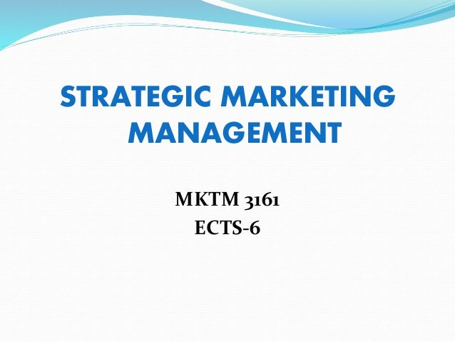 strategic marketing management Marketing research may be divided into methods that emphasize understanding the customer and methods that emphasize understanding the market this course (15822) deals with the market the companion course (15821) deals with the customer the course will teach you how to write, conduct and.