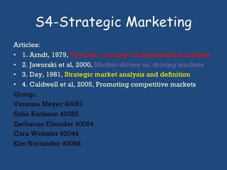 S4-Strategic Marketing <ul><li>Articles: </li></ul><ul><li>1. Arndt, 1979,  Towards a concept of domesticated markets </li...