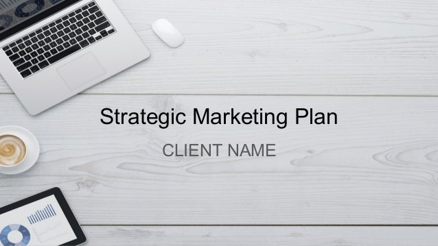 Strategic Marketing Plan CLIENT NAME