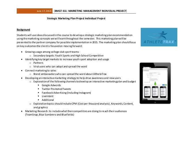 June 17, 2014 [BMGT 411: MARKETING MANAGEMENT INDIVIDUAL PROJECT] Strategic Marketing Plan Project Individual Project Back...