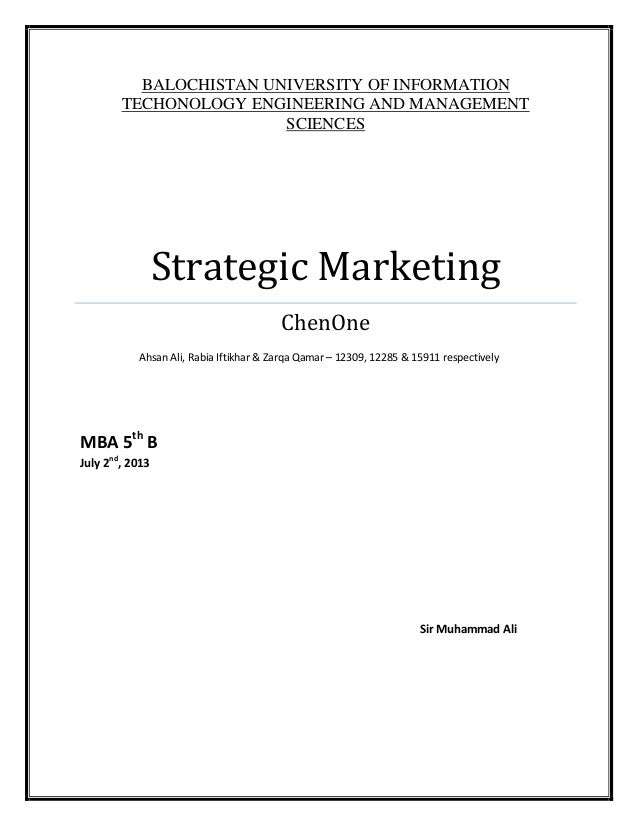 BALOCHISTAN UNIVERSITY OF INFORMATION TECHONOLOGY ENGINEERING AND MANAGEMENT SCIENCES  Strategic Marketing ChenOne Ahsan A...