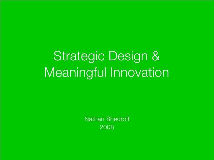 Strategic Design & Meaningful Innovation         Nathan Shedroff            2008