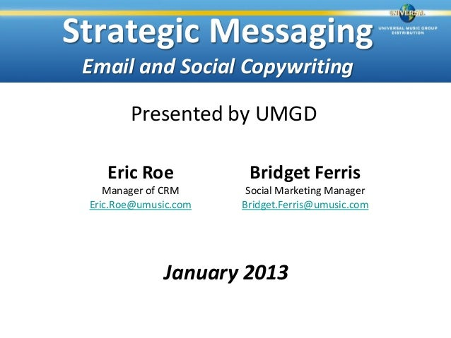 Strategic Messaging Email and Social Copywriting        Presented by UMGD    Eric Roe            Bridget Ferris    Manager...