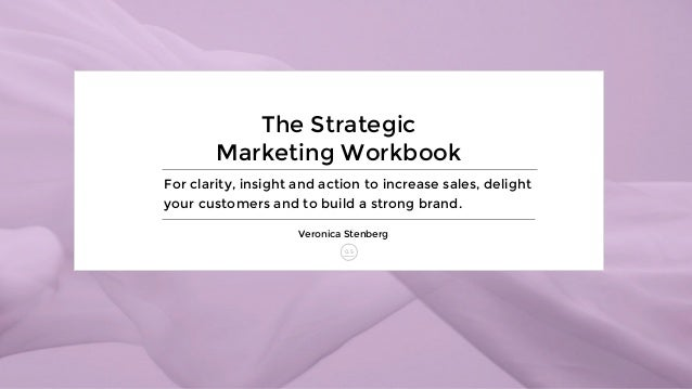 The Strategic Marketing Workbook For clarity, insight and action to increase sales, delight your customers and to build a ...