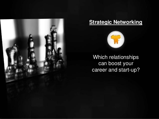 Which relationships can boost your career and start-up? Strategic Networking