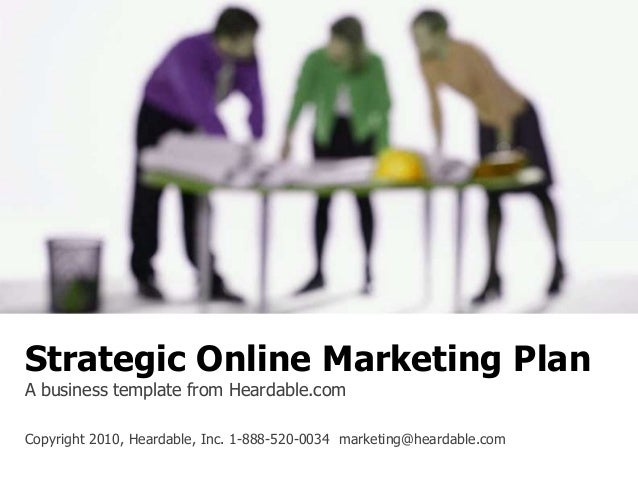 Strategic Online Marketing Plan A business template from Heardable.com Copyright 2010, Heardable, Inc. 1-888-520-0034 mark...