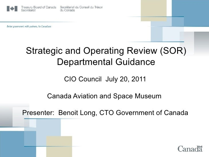 Strategic and Operating Review (SOR) Departmental Guidance CIO Council  July 20, 2011 Canada Aviation and Space Museum  Pr...