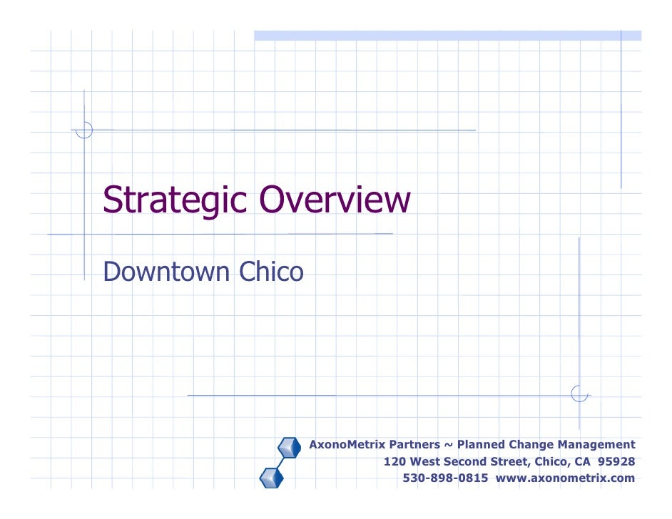 Strategic Overview Downtown Chico                      AxonoMetrix Partners ~ Planned Change Management                   ...