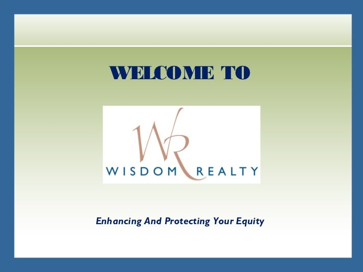 WELCOME TOEnhancing And Protecting Your Equity