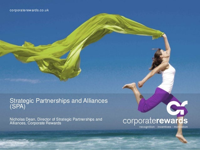 corporaterewards.co.uk Strategic Partnerships and Alliances (SPA) Nicholas Dean, Director of Strategic Partnerships and Al...