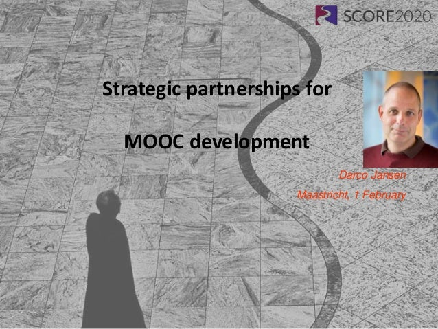 Strategic partnerships for MOOC development Darco Jansen Maastricht, 1 February