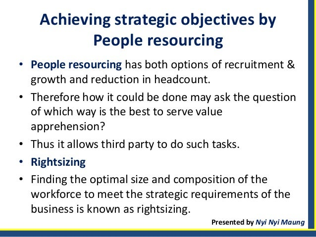 people resourcing strategy The video the secret to strategic implementation is a great way to learn how to take your implementation to the next level  people, resources, structure, systems, and culture  as long as they lift the strategy above the day-to-day so people make it a priority.