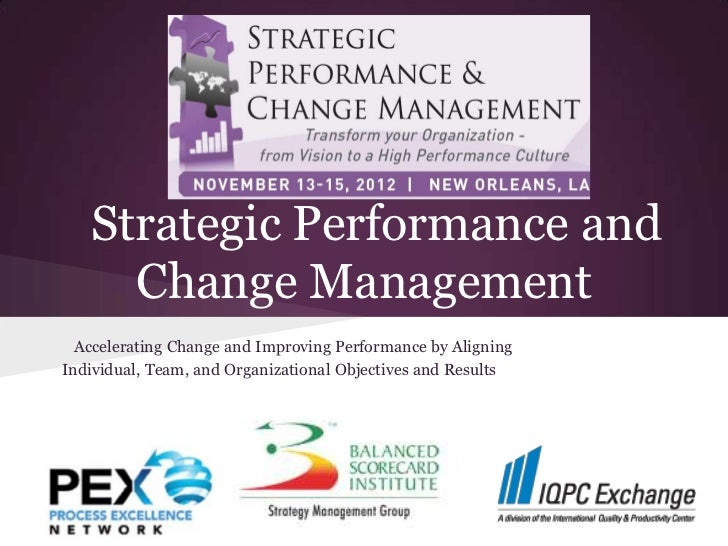 Strategic Performance and     Change Management  Accelerating Change and Improving Performance by AligningIndividual, Team...