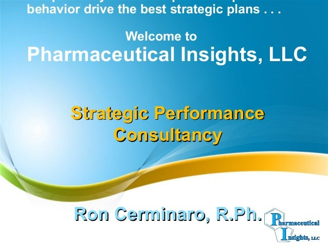 behavior drive the best strategic plans . . . Welcome to Pharmaceutical Insights, LLC Strategic PerformanceStrategic Perfo...