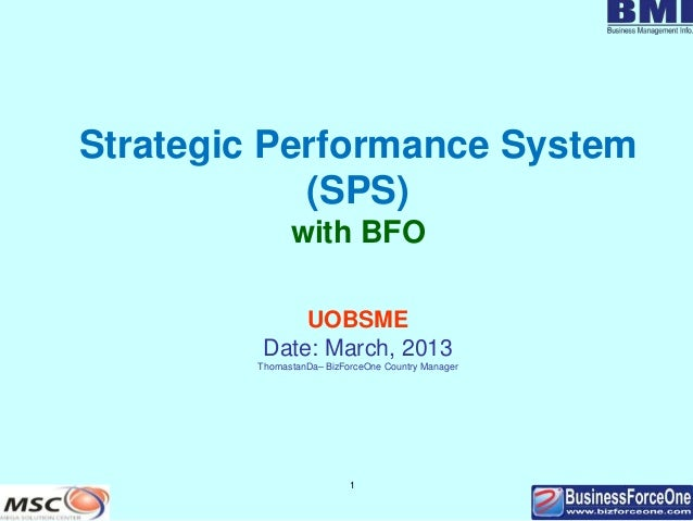 1 Strategic Performance System (SPS) with BFO UOBSME Date: March, 2013 ThomastanDa– BizForceOne Country Manager