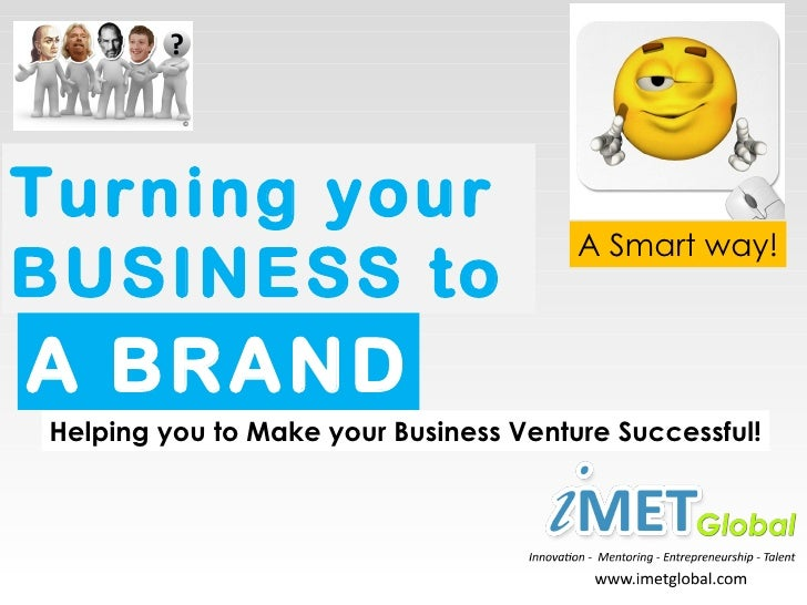 Turning your                                       A Smart way!BUSINESS toA BRANDHelping you to Make your Business Venture...
