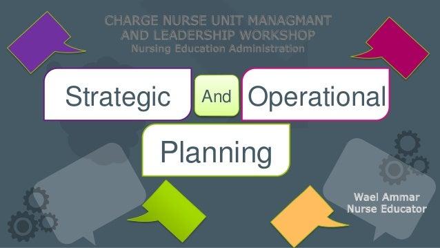 Wael Ammar Nurse Educator Strategic OperationalAnd Planning CHARGE NURSE UNIT MANAGMANT AND LEADERSHIP WORKSHOP Nursing Ed...