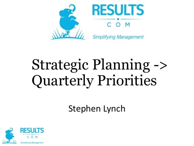 Strategic Planning -> Quarterly Priorities Stephen Lynch