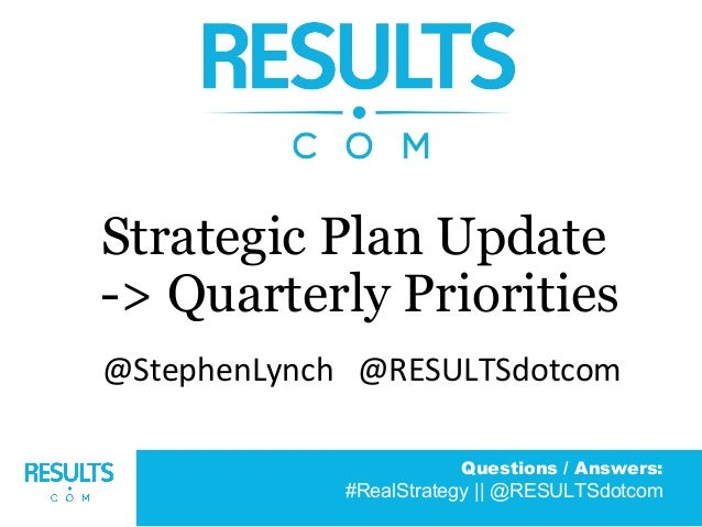 Questions / Answers: #RealStrategy || @RESULTSdotcom Strategic Plan Update -> Quarterly Priorities @StephenLynch @RESULTSd...