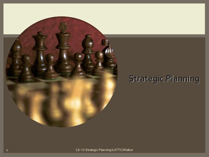 Strategic Planning LS-13 Strategic Planning/LATTC/Walker