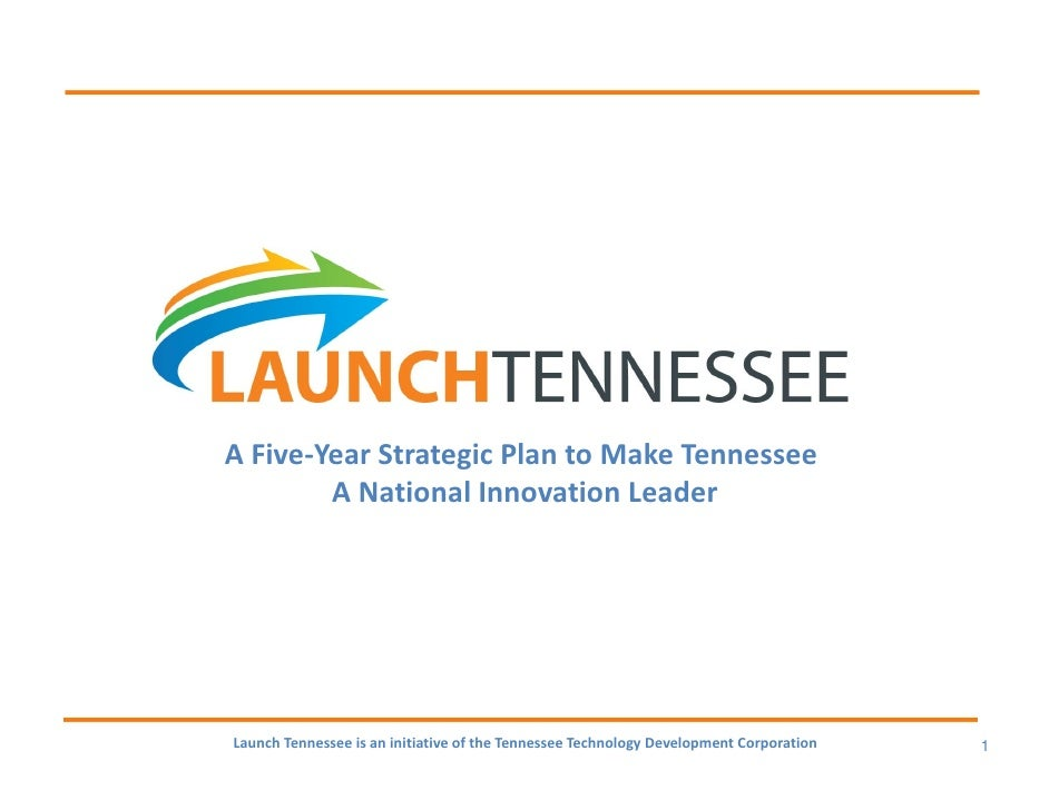 A Five-Year Strategic Plan to Make Tennessee        A National Innovation LeaderLaunch Tennessee is an initiative of the T...