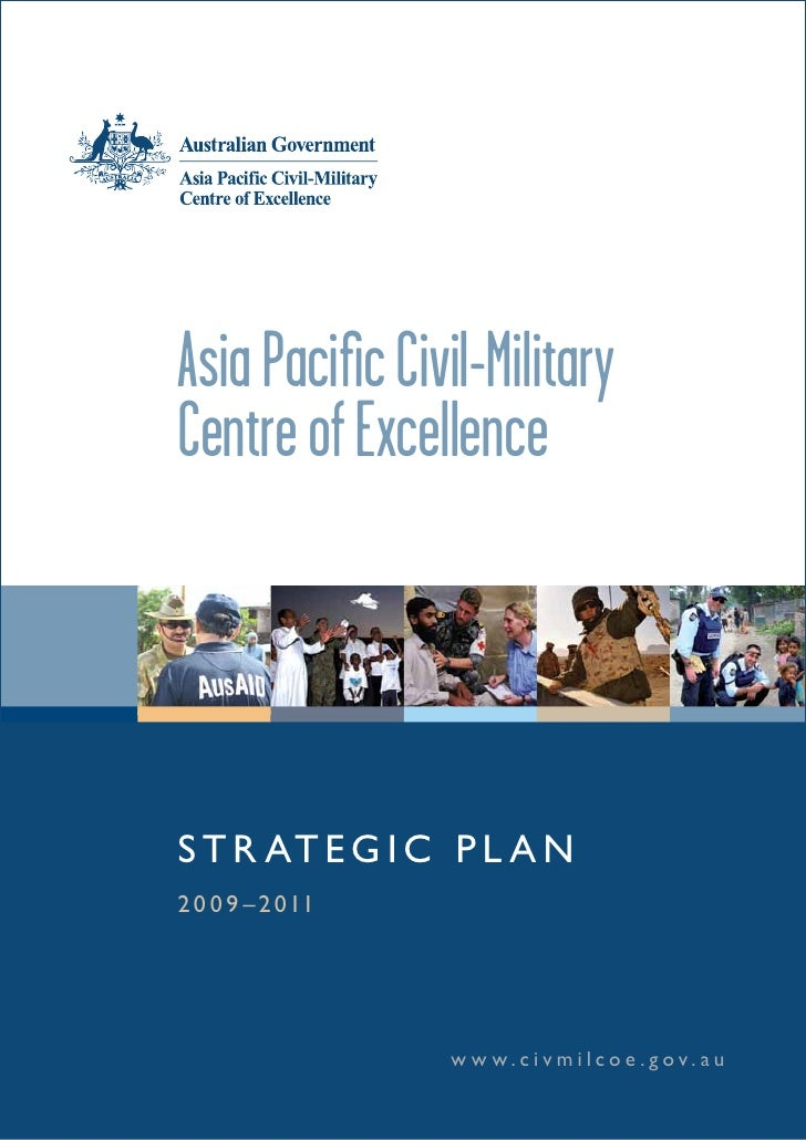 Asia Pacific Civil-Military Centre of Excellence     S T R AT E G I C P L A N 2 0 0 9 – 2 0 11                        w w ...