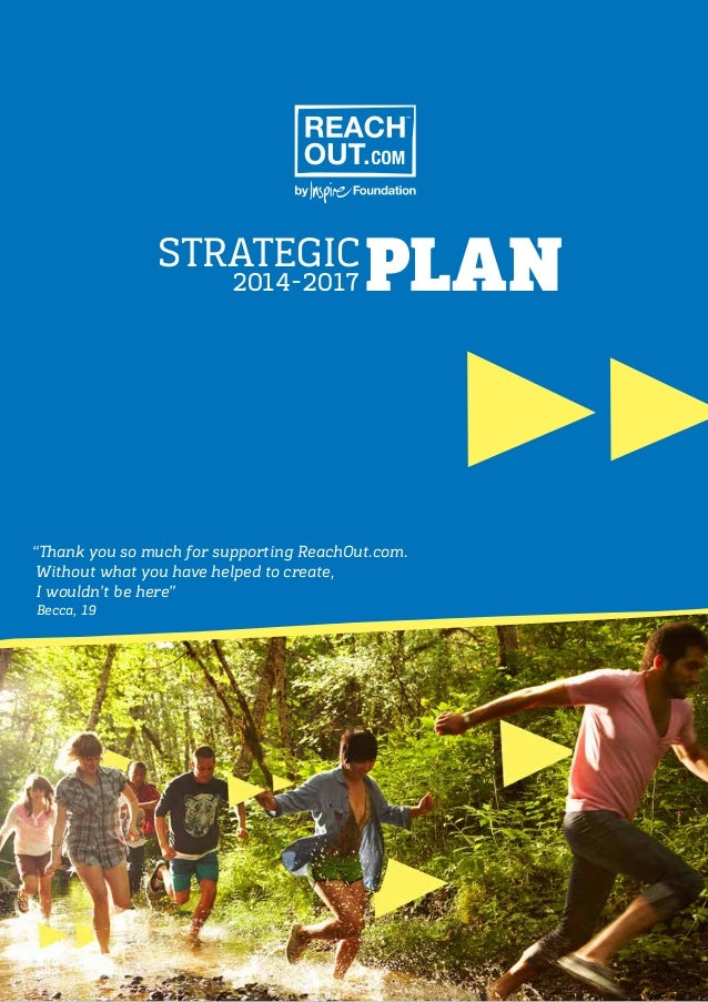 """STRATEGIC 2014-2017  PLAN  """"Thank you so much for supporting ReachOut.com. Without what you have helped to create, I would..."""