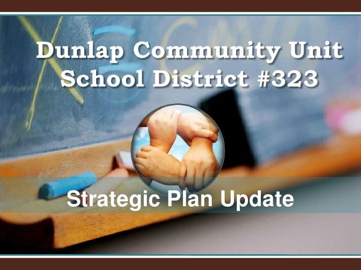 Dunlap Community Unit School District #323<br />Strategic Plan Update<br />