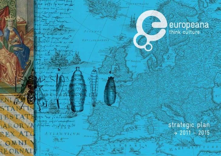 strategic plan � 2011 - 2015 Europeana Strategic Plan 2011 - 2015   1