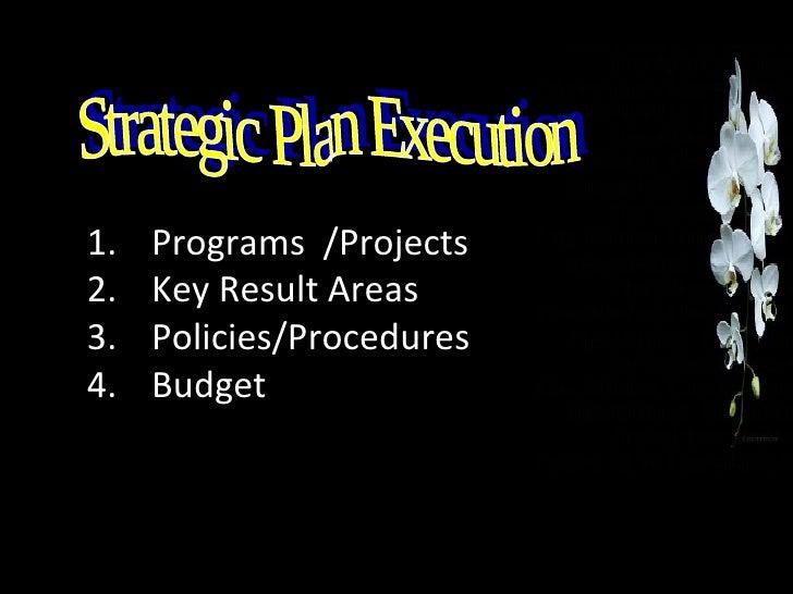 Strategic Plan Execution <ul><li>Programs  /Projects </li></ul><ul><li>Key Result Areas </li></ul><ul><li>Policies/Procedu...