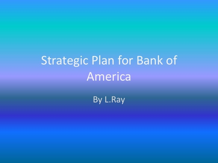 Strategic Plan for Bank of America<br />By L.Ray<br />