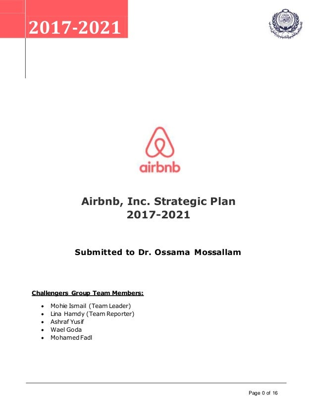 Page 0 of 16 2017-2021 Airbnb, Inc. Strategic Plan 2017-2021 Submitted to Dr. Ossama Mossallam Challengers Group Team Memb...