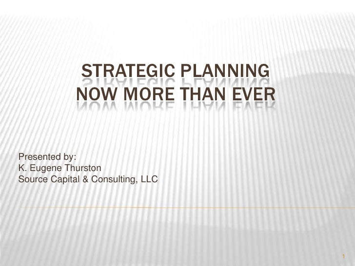 STRATEGIC PLANNINGNOW MORE THAN EVER<br />Presented by:<br />K. Eugene Thurston<br />Source Capital & Consulting, LLC<br /...