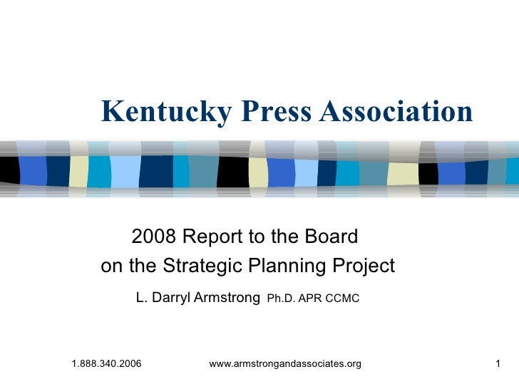Kentucky Press Association 2008 Report to the Board  on the Strategic Planning Project L. Darryl Armstrong   Ph.D. APR CCMC
